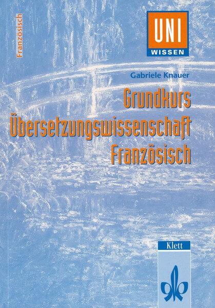 Uni Wissen Grundkurs Übersetzungswissenschaft Französisch